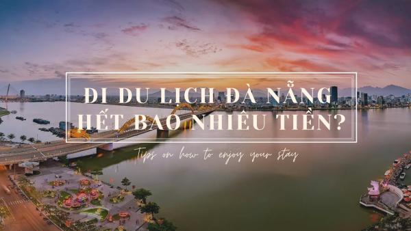 ĐI du lịch Đà Nẵng hết bao nhiêu tiền?